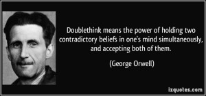 quote-doublethink-means-the-power-of-holding-two-contradictory-beliefs-in-one-s-mind-simultaneously-and-george-orwell-139697